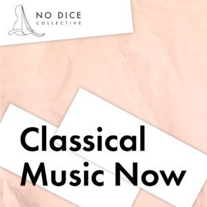 Classical Music Now podcast by No Dice Collective high res